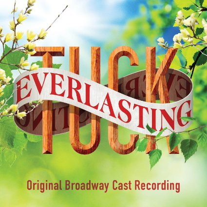 Songs from Broadway musical Tuck Everlasting with Lyrics